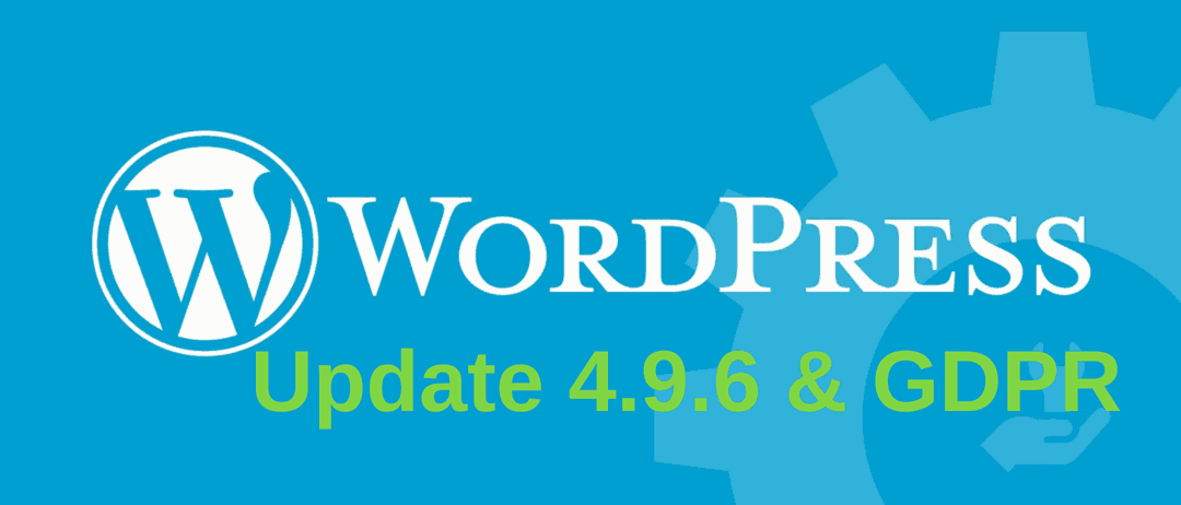 WordPress Update 4.9.6 GDPR and Maintenance Release